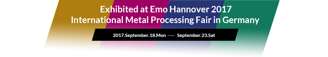 Exhibited at Emo Hannover 2017 International Metal Processing Fair in Germany 2017.September.18.Mon-September.23.Sat